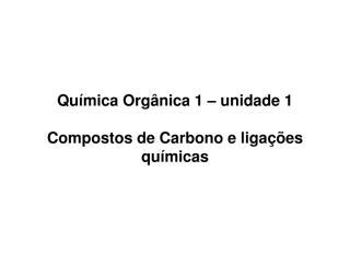quimica organica 1 - 1a unidade - 1.ppt
